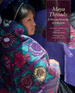 Maya Threads: A Woven History of Chiapas, Thrums Books 2015