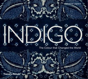 This lush book by Catherine Legrand with over 500 examples of indigo textiles is captivating and informative.