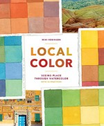 Local Color: Seeing Place Through Watercolor by Mimi Robinson
