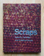 Scraps: Fashion, Textiles and Creative Reuse by Susan Brown and Matilda McQuaid